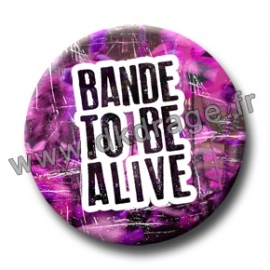 Badge BANDE TO BE ALIVE (Rose)