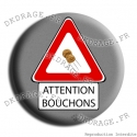 Badge / Magnet Attention bouchons