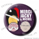 Badge / Magnet Merci Jacky et Michel
