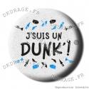 Badge / Magnet J'suis un Dunk'