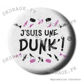 Badge / Magnet J'suis une Dunk'