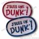 Ecusson brodé J'suis une Dunk / J'suis un Dunk