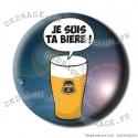Badge / Magnet Je suis ta bière !