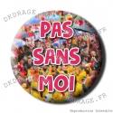 Badge / Magnet PAS SANS MOI