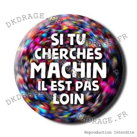 Badge / Magnet Si tu cherches Machin