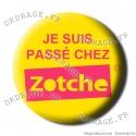 Badge / Magnet Je suis passé chez Zotche