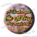 Badge / Magnet A Dunkerque on est tous des musiciens